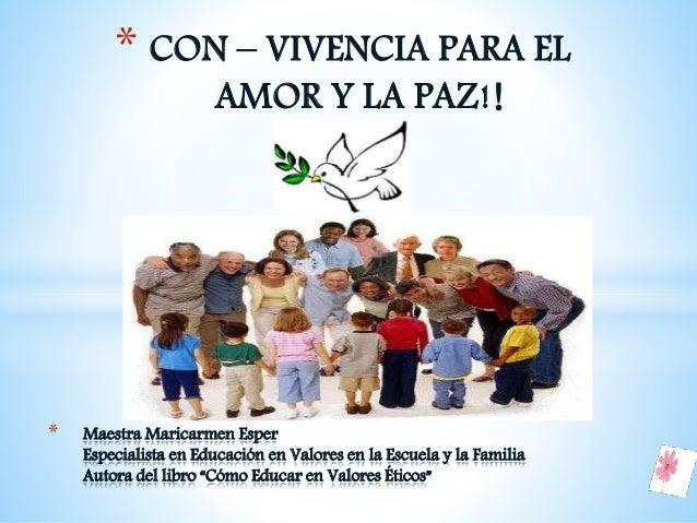 * CON – VIVENCIA PARA EL AMOR Y LA PAZ!! * Maestra Maricarmen Esper Especialista en Educación en Valores en la Escuela y l...
