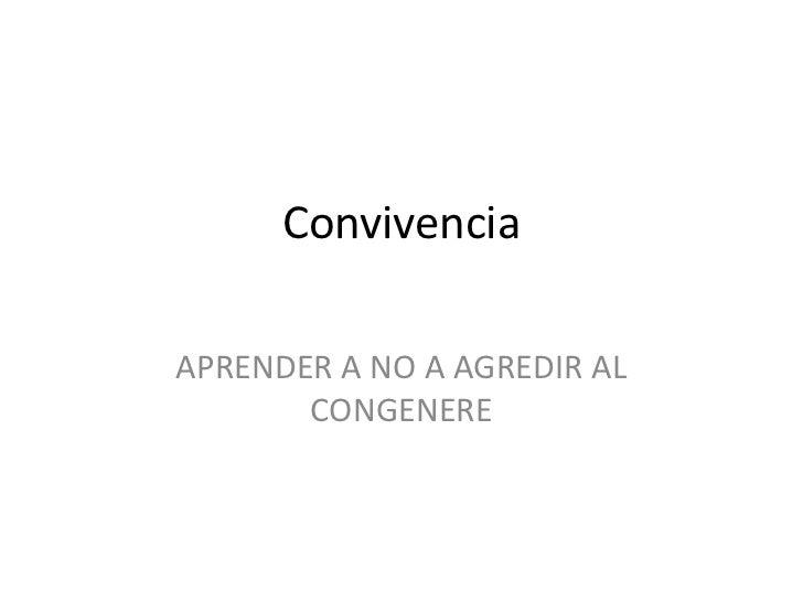 ConvivenciaAPRENDER A NO A AGREDIR AL       CONGENERE