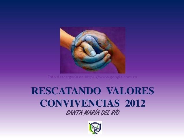 Foto descargada de https://www.google.com.coRESCATANDO VALORES CONVIVENCIAS 2012           SANTA MARÍA DEL RÍO
