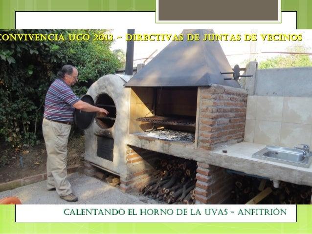 CONVIVENCIA UCO 2013 - DIRECTIVAS DE JUNTAS DE VECINOS  CALENTANDO EL HORNO DE LA UVA5 - ANFITRIÓN