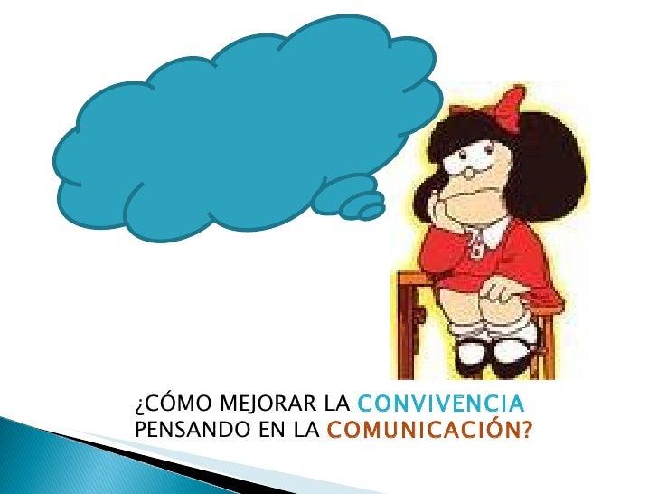 ¿CÓMO MEJORAR LA  CONVIVENCIA   PENSANDO EN LA  COMUNICACIÓN?