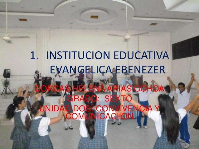 1. INSTITUCION EDUCATIVA    EVANGELICA EBENEZERDORCAS HELENA ARIAS OCHOA      GRADO: SEXTO UNIDAD DOS: CONVIVENCIA Y      ...