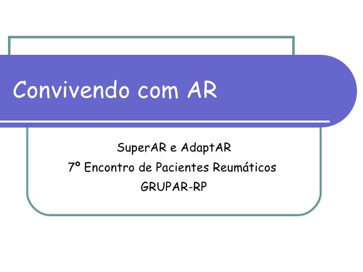 Convivendo com AR SuperAR e AdaptAR 7º Encontro de Pacientes Reumáticos  GRUPAR-RP