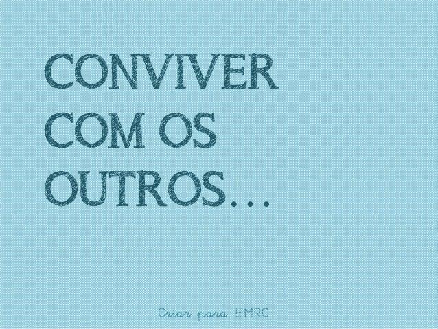 CONVIVER COM OS OUTROS… Criar para EMRC