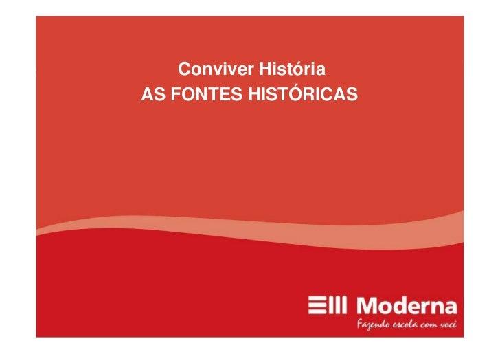Conviver História AS FONTES HISTÓRICAS