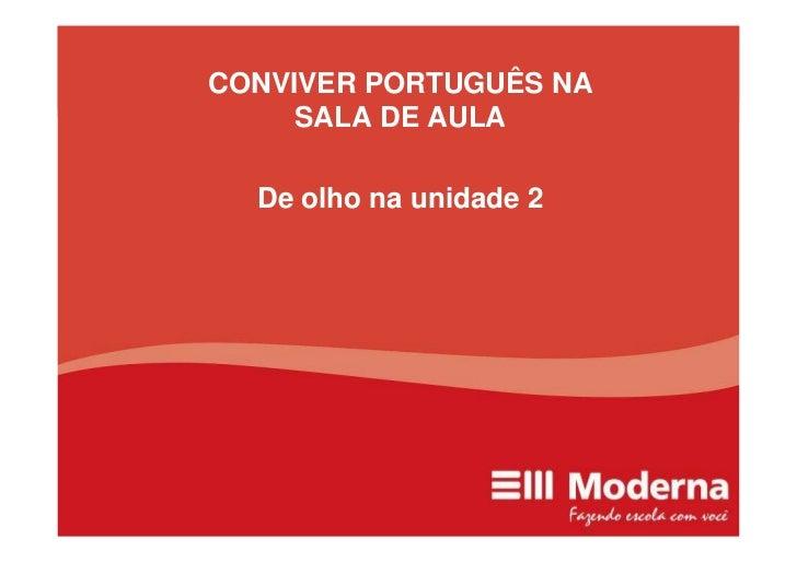 CONVIVER PORTUGUÊS NA      SALA DE AULA    De olho na unidade 2