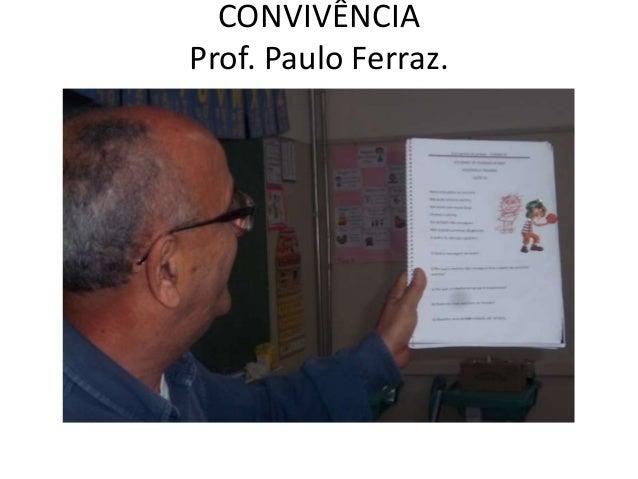 CONVIVÊNCIA  Prof. Paulo Ferraz.