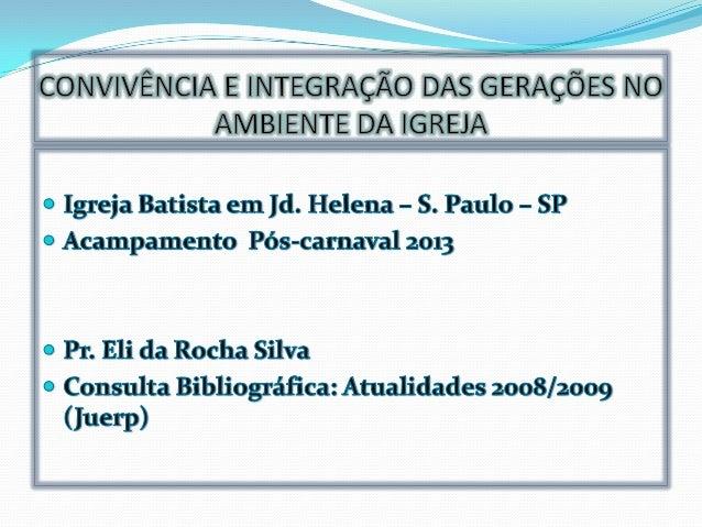 CONVIVÊNCIA E INTEGRAÇÃO DAS GERAÇÕES NO               AMBIENTE DA IGREJA TEXTO: EFÉSIOS 6.1-4 A igreja é composta de pe...