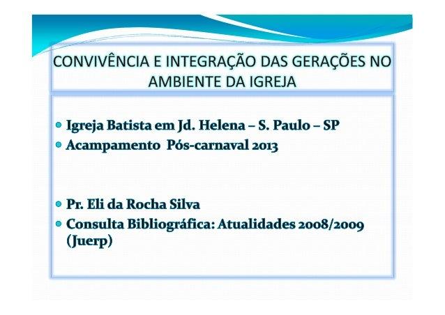 CONVIVÊNCIA E INTEGRAÇÃO DAS GERAÇÕES NO            AMBIENTE DA IGREJATEXTO: EFÉSIOS 6.1-4A igreja é composta de pessoas d...