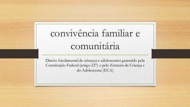 convivência familiar e  comunitária  Direito fundamental de crianças e adolescentes garantido pela  Constituição Federal (...