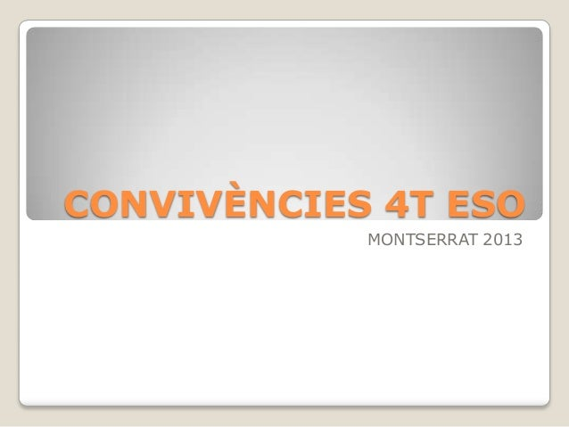 CONVIVÈNCIES 4T ESO MONTSERRAT 2013