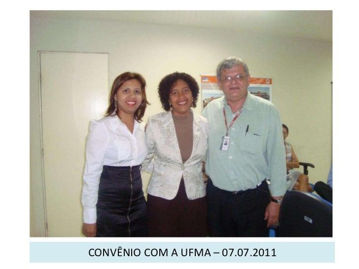 CONVÊNIO COM A UFMA – 07.07.2011<br />