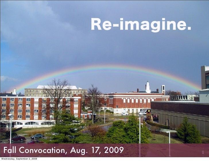 Re-imagine. Fall Convocation, Aug. 17, 12009Wednesday, September 2, 2009