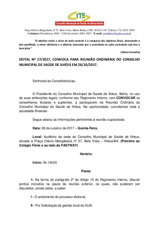 Praça Otávio Mangabeira nº 57, Bela Vista, Ilhéus-Bahia, CEP: 45.652-145. Telefax: (73) 3633-5949 Celulares: Presidência: ...