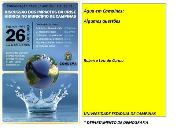 Água em Campinas: Algumas questões Roberto Luiz do Carmo UNIVERSIDADE ESTADUAL DE CAMPINAS * DEPARTAMENTO DE DEMOGRAFIA