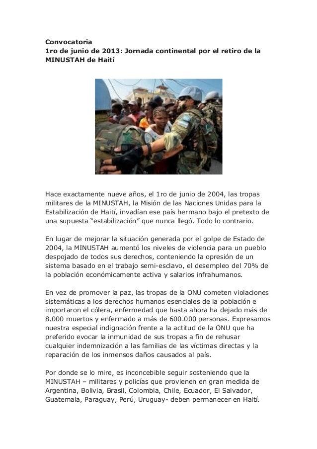 Convocatoria1ro de junio de 2013: Jornada continental por el retiro de laMINUSTAH de HaitíHace exactamente nueve años, el ...