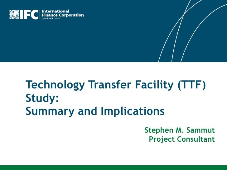 Technology Transfer Facility (TTF) Study:  Summary and Implications Stephen M. Sammut Project Consultant