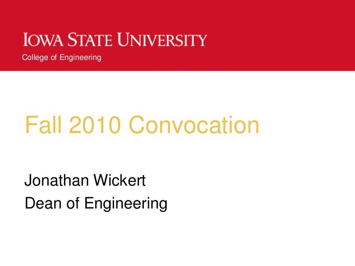 Fall 2010 Convocation<br />Jonathan Wickert<br />Dean of Engineering<br />