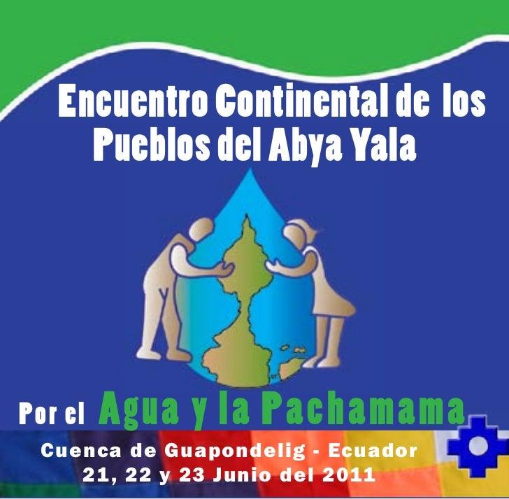 Encuentro Continental de los     Pueblos del Abya YalaPor el   Agua y la Pachamama Cuenca de Guapondelig - Ecuador    21 ,...