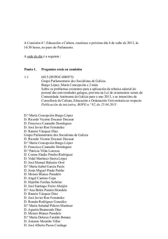 A Comisión 4.ª, Educación e Cultura, reunirase o próximo día 4 de xuño de 2013, ás16:30 horas, no pazo do Parlamento.A ord...