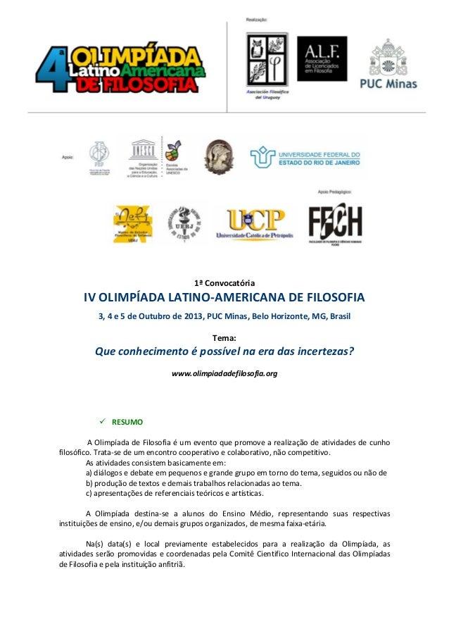 1ª Convocatória       IV OLIMPÍADA LATINO-AMERICANA DE FILOSOFIA           3, 4 e 5 de Outubro de 2013, PUC Minas, Belo Ho...