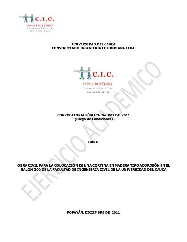 UNIVERSIDAD DEL CAUCA CONSTRUYENDO INGENIERÍA COLOMBIANA LTDA. CONVOCATORIA PÚBLICA No. 001 DE 2011 (Pliego de Condiciones...