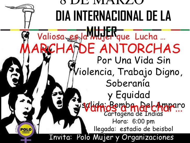 8 DE MARZO       DIA INTERNACIONAL DE LA  Valiosa es laMUJERque Lucha …               MujerMARCHA DE ANTORCHAS            ...