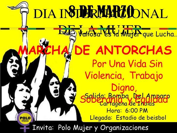 8 DE MARZO DIA INTERNACIONAL    DE ValiosaMUJERque Lucha…        LA es la MujerMARCHA DE ANTORCHAS                  Por Un...