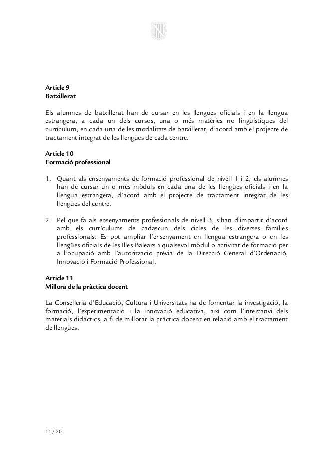 Article 9BatxilleratEls alumnes de batxillerat han de cursar en les llengües oficials i en la llenguaestrangera, a cada un...
