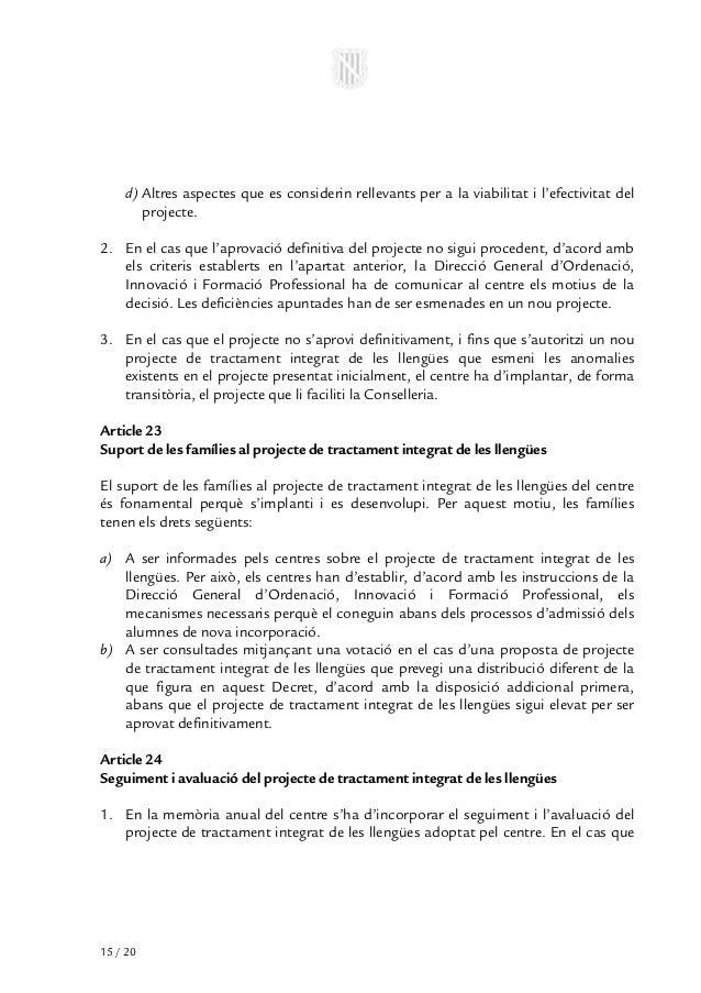 d) Altres aspectes que es considerin rellevants per a la viabilitat i l'efectivitat del       projecte.2. En el cas que l'...