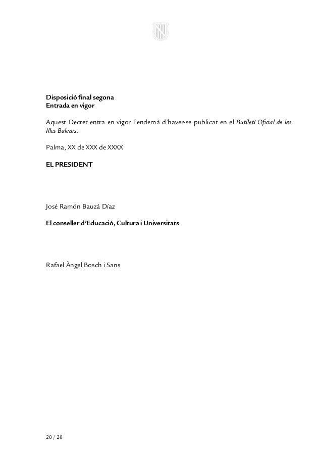 Disposició final segonaEntrada en vigorAquest Decret entra en vigor l'endemà d'haver-se publicat en el Butlletí Oficial de...