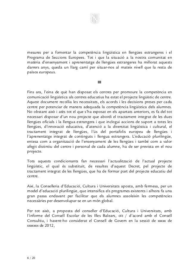 mesures per a fomentar la competència lingüística en llengües estrangeres i elPrograma de Seccions Europees. Tot i que la ...