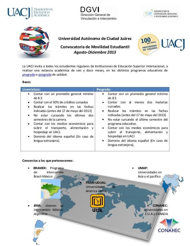 Universidad Autónoma de Ciudad JuárezConvocatoria de Movilidad EstudiantilAgosto-Diciembre 2013La UACJ invita a todos los ...