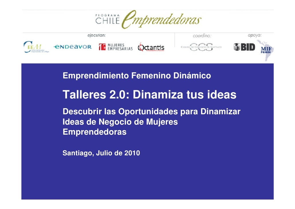 Emprendimiento Femenino Dinámico  Talleres 2.0: Dinamiza tus ideas Descubrir las Oportunidades para Dinamizar Ideas de Neg...