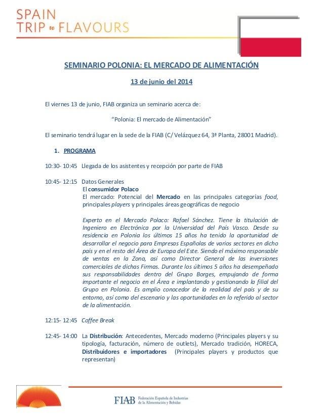 SEMINARIO POLONIA: EL MERCADO DE ALIMENTACIÓN 13 de junio del 2014 El viernes 13 de junio, FIAB organiza un seminario acer...