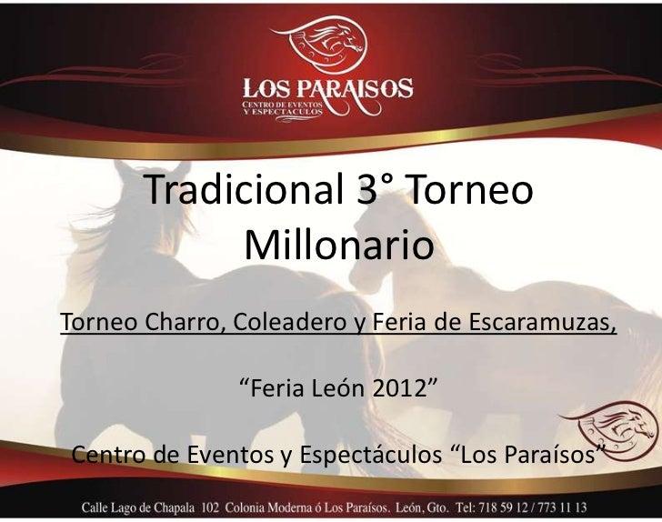 """Tradicional 3° Torneo            MillonarioTorneo Charro, Coleadero y Feria de Escaramuzas,               """"Feria León 2012..."""