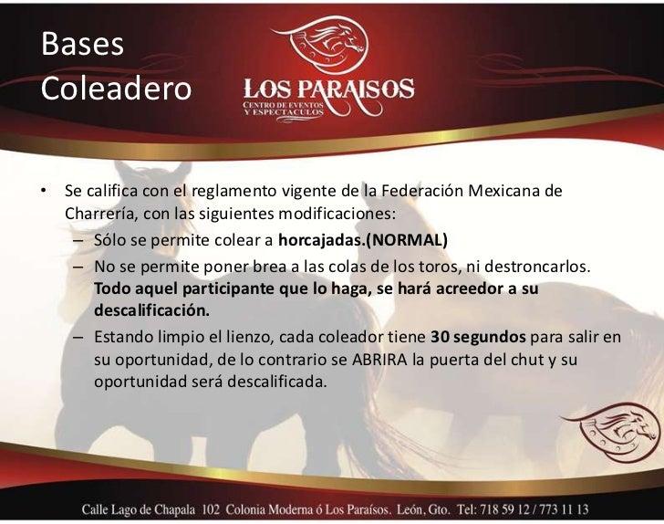 BasesColeadero• Se califica con el reglamento vigente de la Federación Mexicana de  Charrería, con las siguientes modifica...