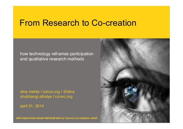 From Research to Co-creation how technology reframes participation! and qualitative research methods! ! ! ! ! ! ! dina meh...