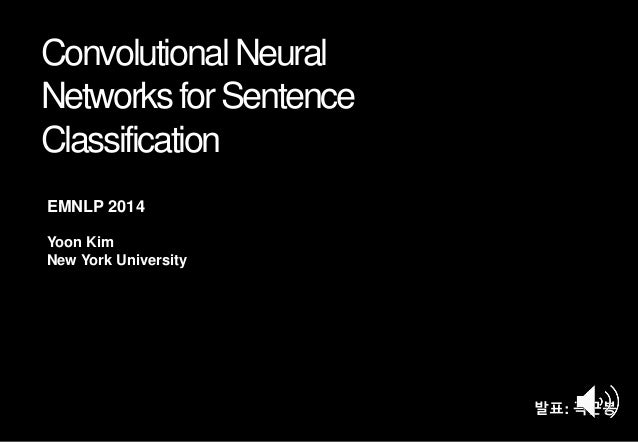 ConvolutionalNeural NetworksforSentence Classification Yoon Kim New York University EMNLP 2014 발표: 곽근봉