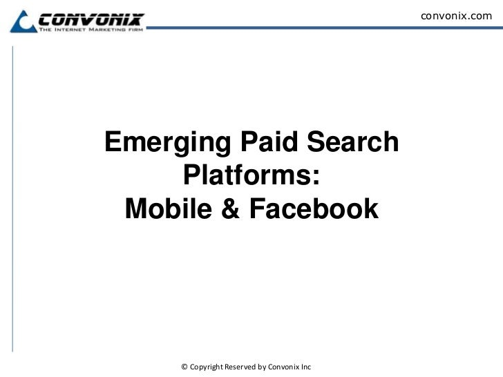 Emerging Paid Search Platforms:Mobile & Facebook <br />