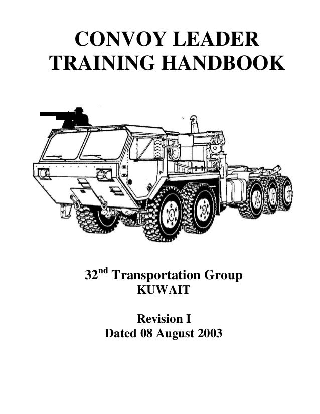 CONVOY LEADER TRAINING HANDBOOK  32nd Transportation Group KUWAIT  Revision I Dated 08 August 2003  0