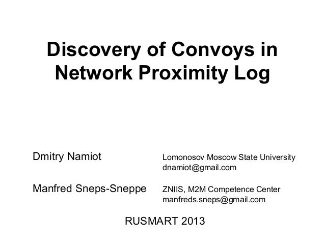 Discovery of Convoys in Network Proximity Log Dmitry Namiot Lomonosov Moscow State University dnamiot@gmail.com Manfred Sn...