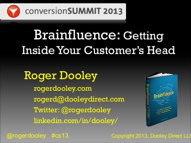 @rogerdooley #cs13 Copyright 2013, Dooley Direct LLC Brainfluence: Getting InsideYour Customer's Head Roger Dooley rogerdo...