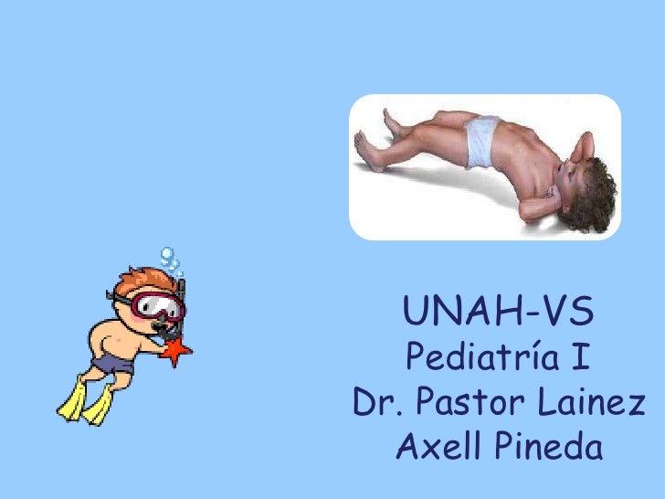 UNAH-VS   Pediatría IDr. Pastor Lainez  Axell Pineda