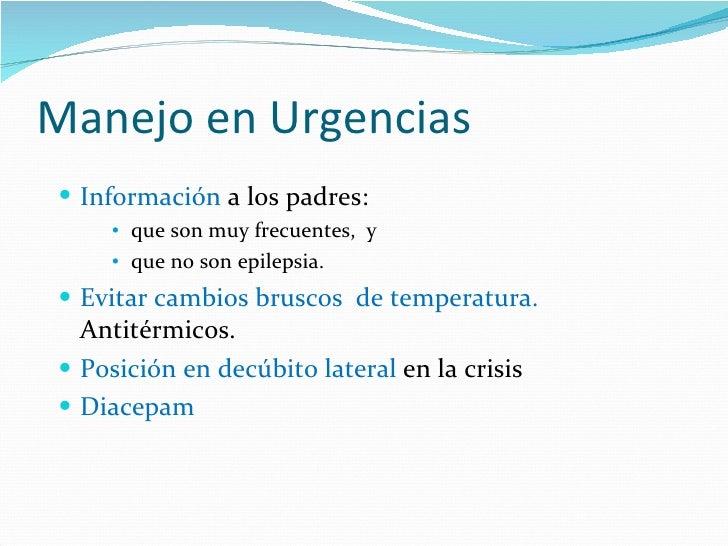 Manejo en Urgencias <ul><li>Información  a los padres:  </li></ul><ul><ul><ul><li>que son muy frecuentes,  y  </li></ul></...