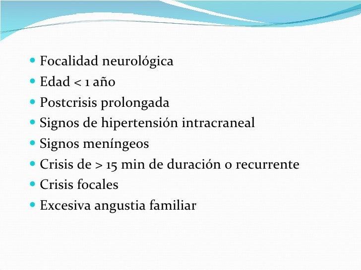 <ul><li>Focalidad neurológica </li></ul><ul><li>Edad < 1 año </li></ul><ul><li>Postcrisis prolongada </li></ul><ul><li>Sig...