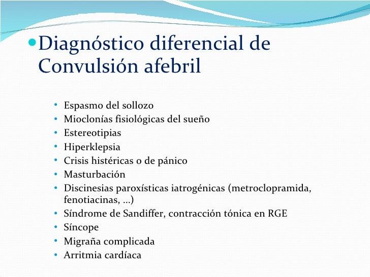 <ul><li>Diagnóstico diferencial de Convulsión afebril </li></ul><ul><ul><ul><li>Espasmo del sollozo </li></ul></ul></ul><u...