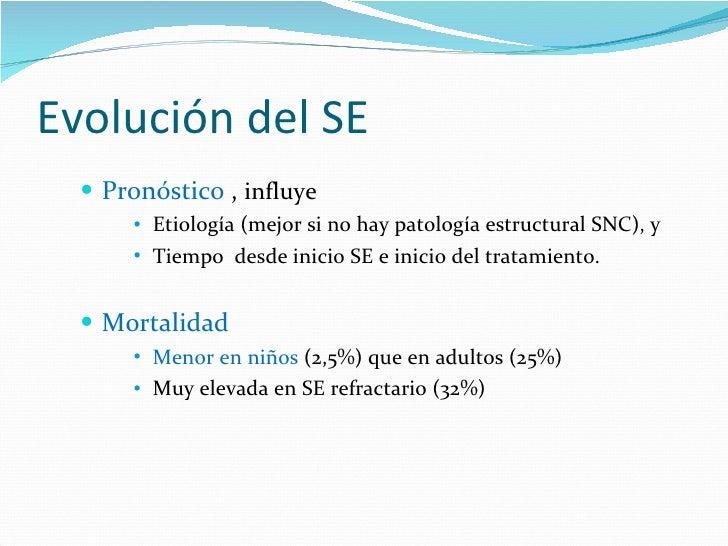 Evolución del SE <ul><li>Pronóstico  ,  influye </li></ul><ul><ul><ul><li>Etiología (mejor si no hay patología estructural...
