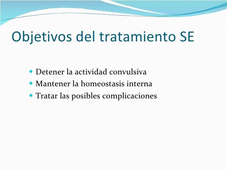 Objetivos del tratamiento SE <ul><li>Detener la actividad convulsiva </li></ul><ul><li>Mantener la homeostasis interna </l...