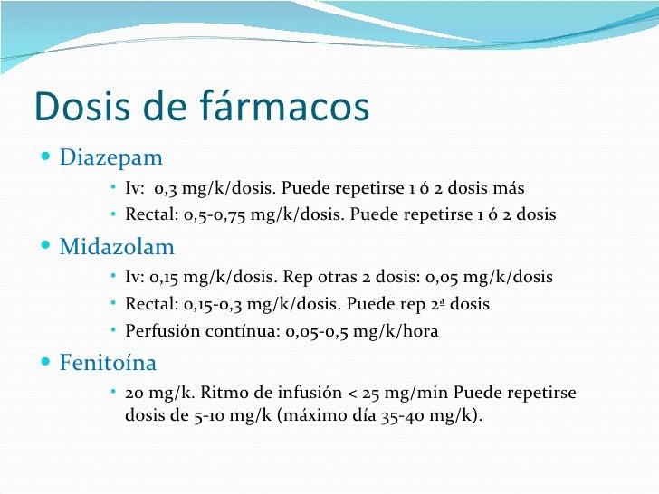 Dosis de fármacos <ul><li>Diazepam </li></ul><ul><ul><ul><ul><li>Iv:  0,3 mg/k/dosis. Puede repetirse 1 ó 2 dosis más </li...